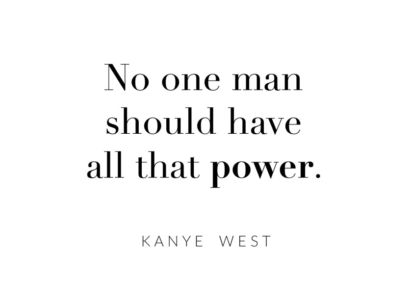 no one man should have all that power kanye west