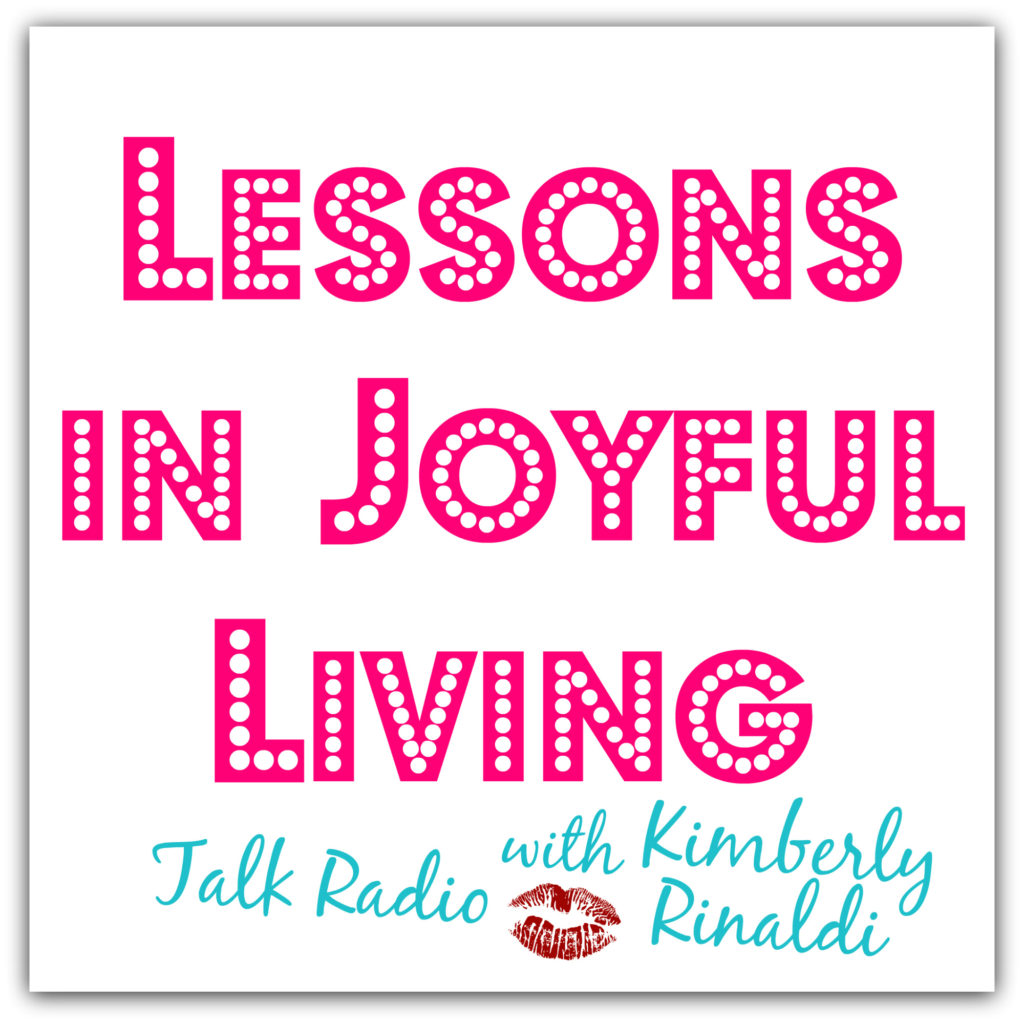 Kimberly Rinaldi radio host, Lessons in Joyful Living Radio Network