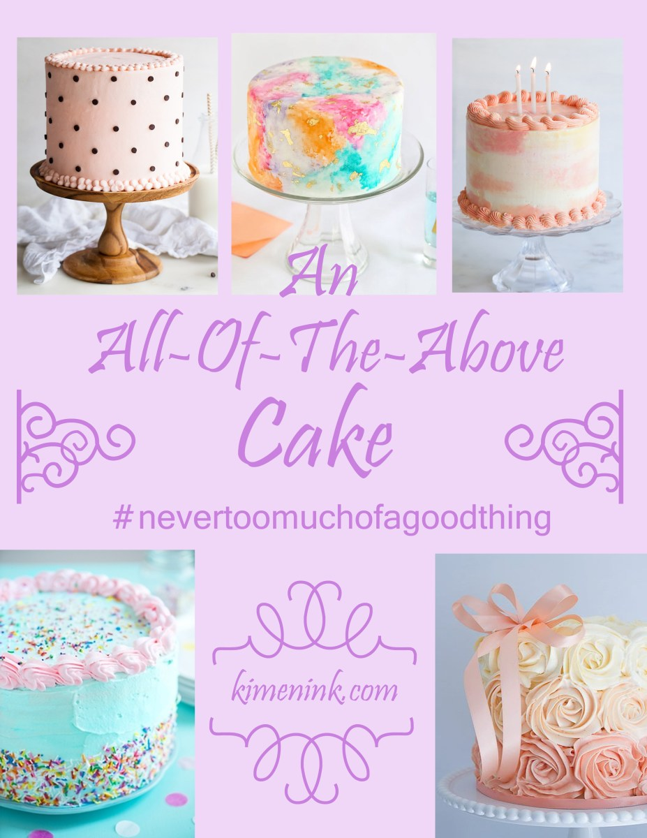 An All-Of-The-Above Birthday Cake, #Never Too Much of a Good Thing