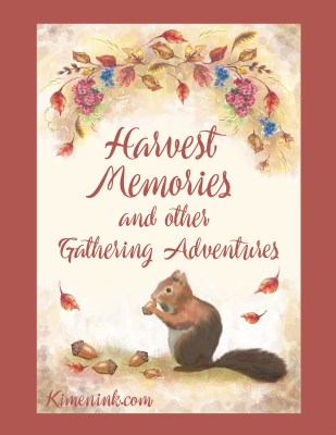 Harvest Memories and Other Gathering Adventures Kimenink