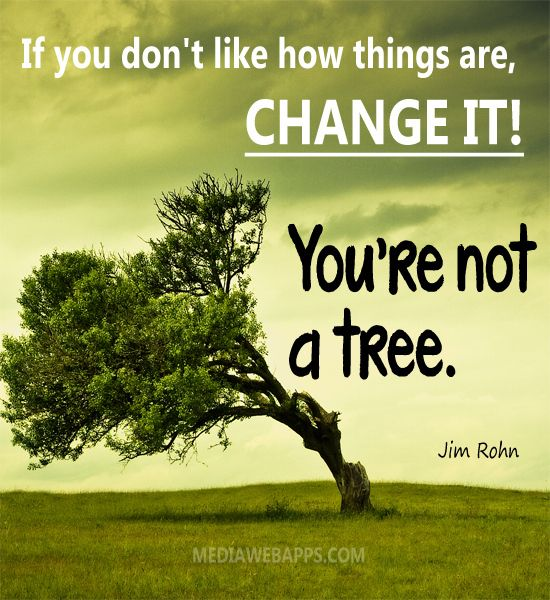 You are not a tree - Jim Rohn