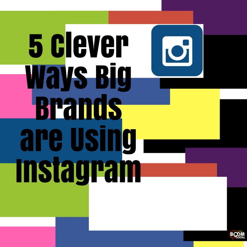 5 Clever Ways Big Brands Are Using Instagram