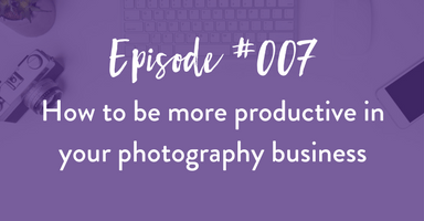 Episode #007: How to be more productive in your business today