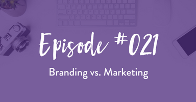 Episode #021: Branding vs Marketing