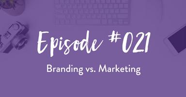 Episode #021: Branding vs Marketing