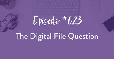 Episode #023: The Digital File Question