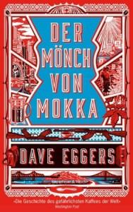 Dave Eggers, Der Mönch von Mokka Cover