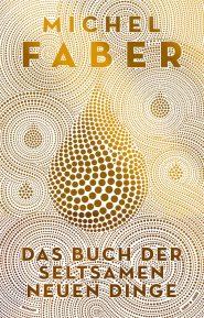 Michel Faber, Das Buch der seltsamen neuen Dinge Cover