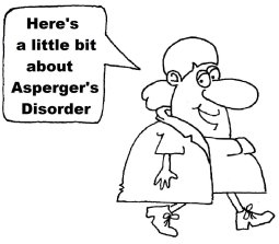 Here's a little bit about Asperger's Syndrome