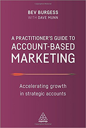 Book review: A practitioner's guide to Account-Based Marketing (ABM) – Accelerating growth in strategic accounts by Bev Burgess with Dave Munn