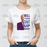 Will You Shut Up Man - Joe Biden Quote Graphic Design