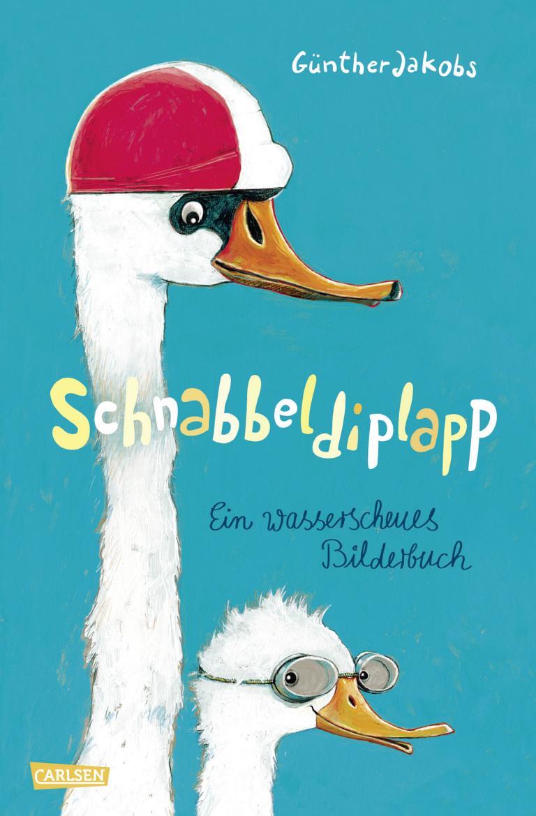 Schnabbeldiplapp: Ein wasserscheues Bilderbuch