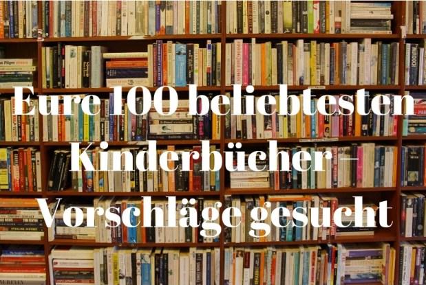 Vorschläge gesucht: Eure 100 beliebtesten Kinderbücher