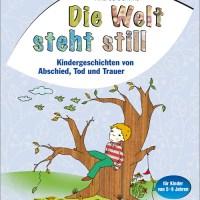 Andrea Behnke: Die Welt steht still. Kindergeschichten von Abschied, Tod und Trauer