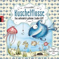 Nina Müller: Kuschelflosse. Das unheimlich geheime Zauber-Riff