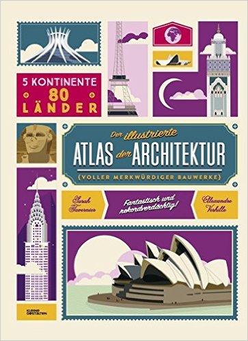 Sarah Tavernier, Alexandra Verhille: Der illustrierte Atlas der Architektur (voller merkwürdiger Bauwerke)