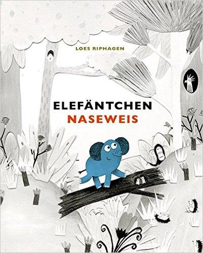 Loes Riphagen: Elefäntchen Naseweis
