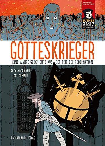 Alexander Hogh, Lukas Kummer: Gotteskrieger. Eine wahre Geschichte aus der Zeit der Reformation