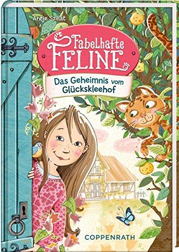 Antje Szillat: Fabelhafte Feline. Das Geheimnis vom Glückskleehof