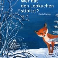 Maria Stalder: Wer hat den Lebkuchen stibitzt?