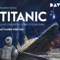 Stephen Davies: Titanic. 24 Stunden bis zum Untergang