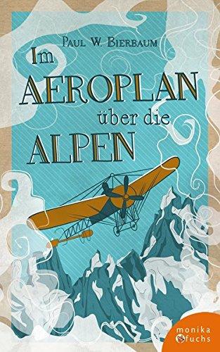 Paul W. Bierbaum: Im Aeroplan über die Alpen. Geo Chavez' Simplonflug