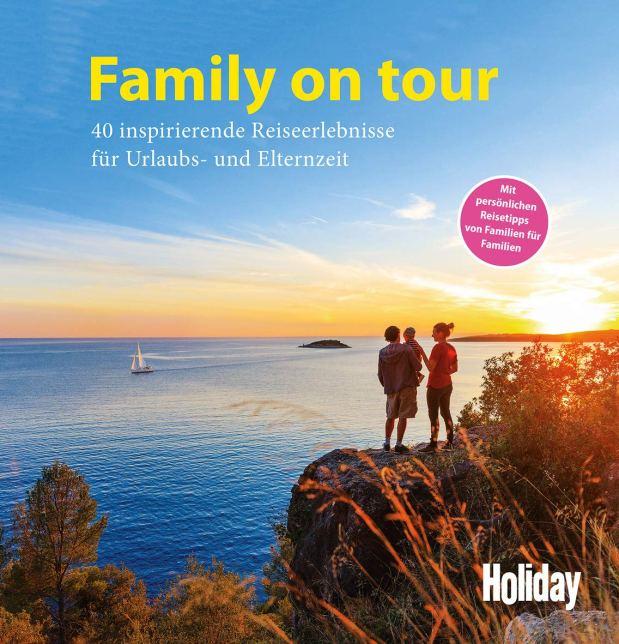 Family on tour. 40 inspirierende Reiseerlebnisse für Urlaubs- und Elternzeit