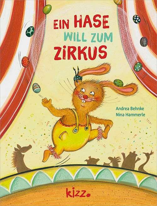 Andrea Behnke, Nina Hammerle: Ein Hase will zum Zirkus