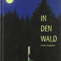 Franz Orghandl: In den Wald