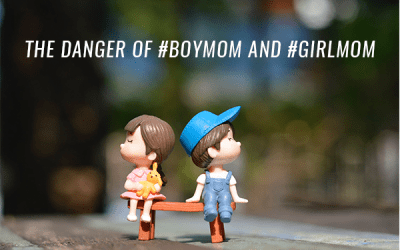 The Danger of #girlmom and #boymom