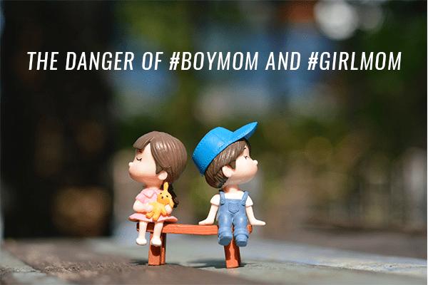 The Danger of #girlmom and #boymom