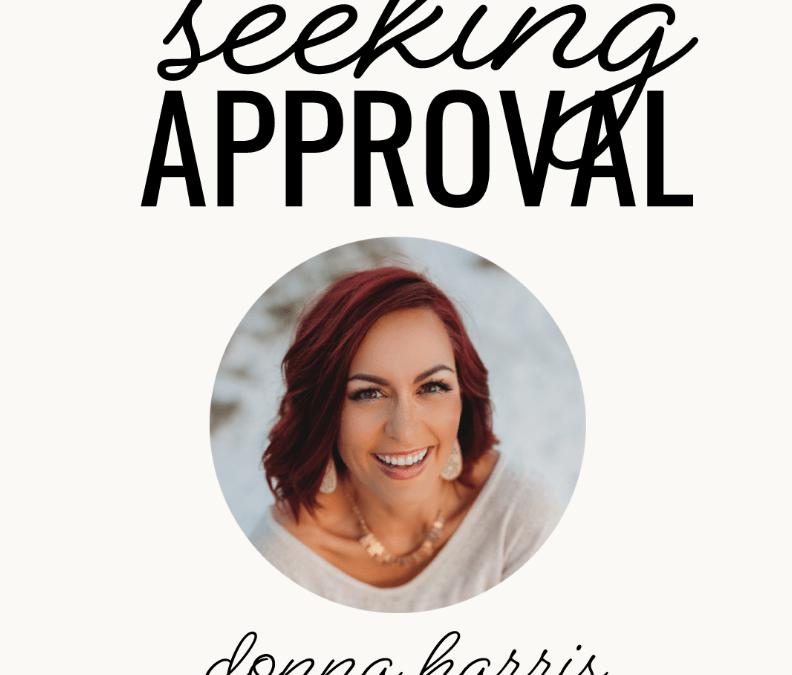 Seeking Approval | Donna Harris | Ep. 107