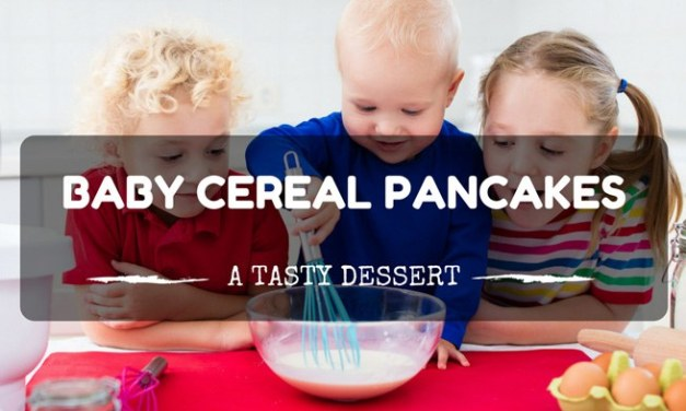 How to Make Baby Cereal Pancakes: A Tasty Dessert!