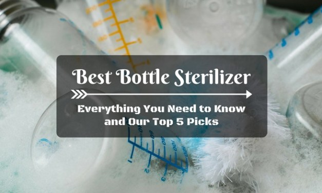 Best Bottle Sterilizer: Everything You Need to Know and Our Top 5 Picks