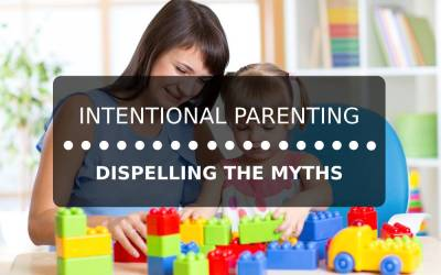 Intentional Parenting: Dispelling the Myths