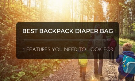 Best Backpack Diaper Bag: 4 Features You Need to Look For