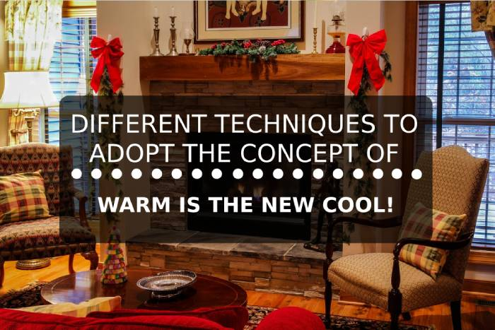 """Different Techniques To Adopt The Concept Of """"Warm Is The New Cool!"""""""