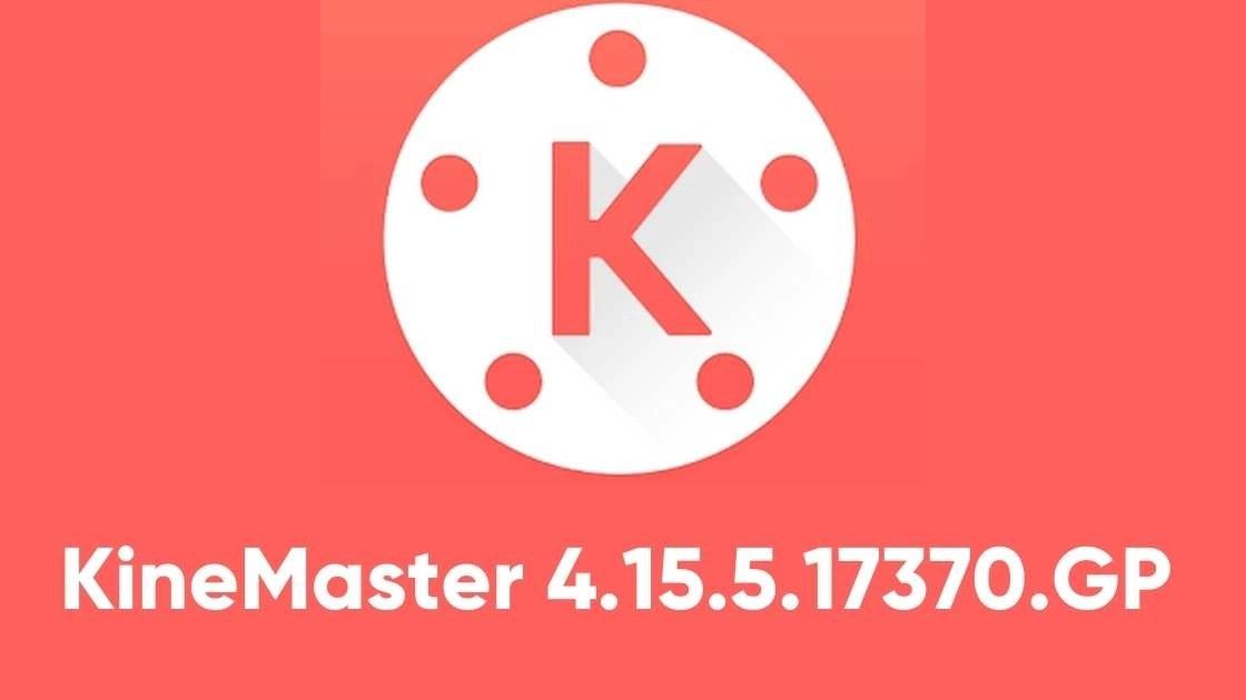 KineMaster 4.15.5.17370.GP