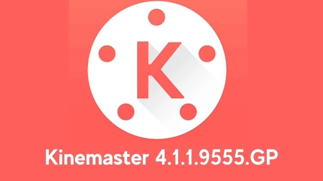 Kinemaster 4.1.1.9555.GP