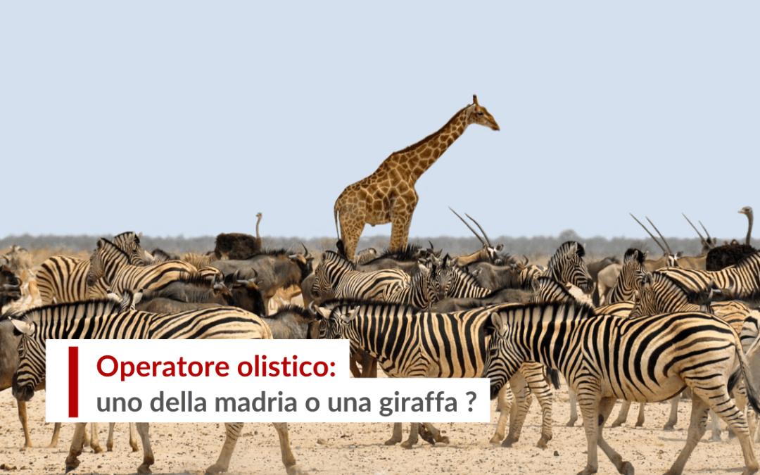 Operatore Olistico: fai parte della mandria o sei una Giraffa ?