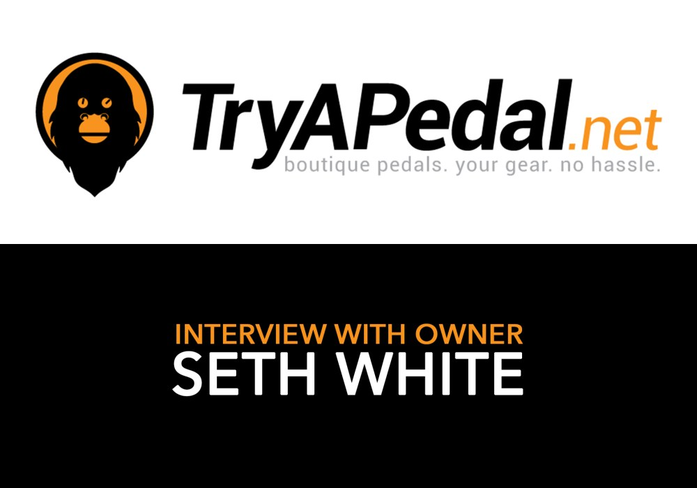 Interview – Seth White of TryAPedal.net – Rent guitar pedals!