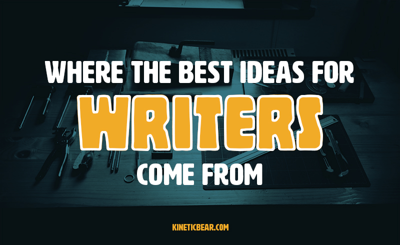 Where do the best ideas for writers come from?