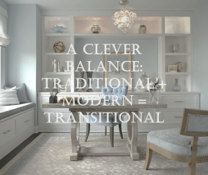 A Clever Balance: Traditional + Modern = Transitional