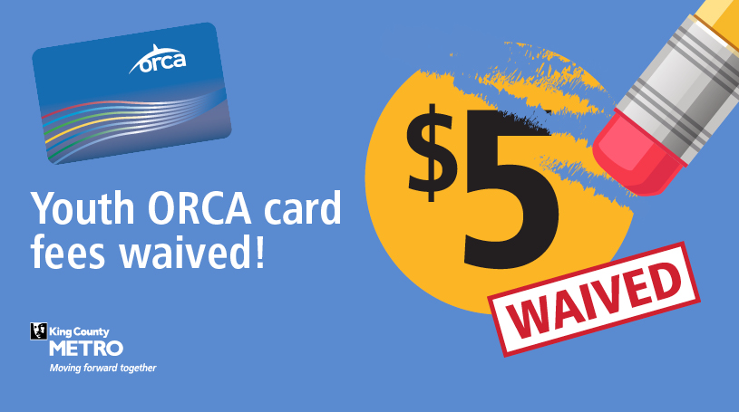Graphic with text: Youth ORCA card fees waived; image of a pencil eraser erasing a $5 circle
