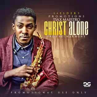 DOWNLOAD Music: Tsax Maestro – In Christ Alone (Sax Version)
