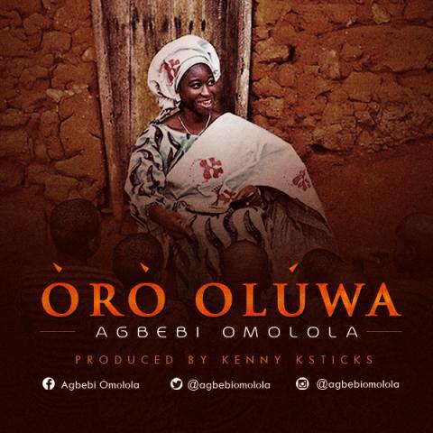 DOWNLOAD Music: Agbebi Omolola – ÒRÒ OLÚWA (Prod. By Kenny)