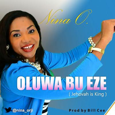 DOWNLOAD Music: Nina Orji – Oluwa Bu Eze