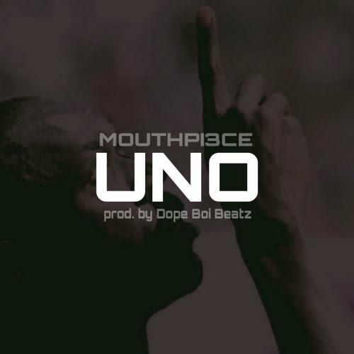 DOWNLOAD Music: Mouthpi3ce – Uno (Prod. By Dope Boi Beatz)