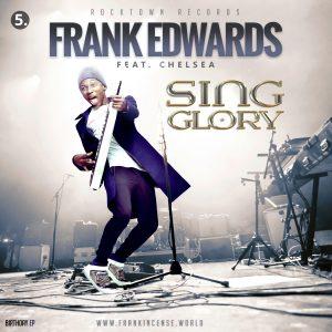 DOWNLOAD Music: Frank Edwards – Sing Glory (ft. Chelsea)