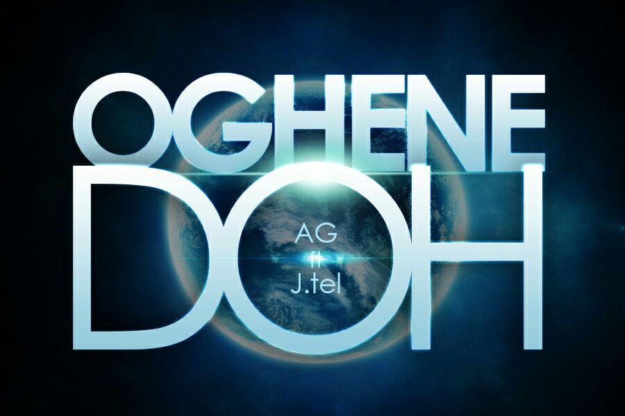 DOWNLOAD Music: AG – Oghene Doh (ft. J tel)
